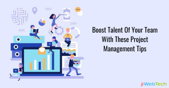 Boost Talent Of Your Team With These Project Management Tips